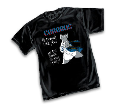 CEREBUS: HE DOESNT LOVE YOU T-Shirt by Dave Sim