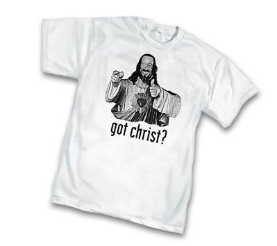 GOT CHRIST? T-Shirt